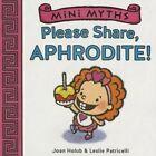 Mini Myths: Please Share, Aphrodite! by Joan Holub (Board book, 2015)