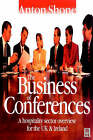 The Business of Conferences: A Hospitality Sector Overview for the UK and Ireland by Anton Shone (Paperback, 1998)