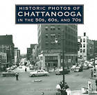 Historic Photos of Chattanooga in the 50s, 60s and 70s by Turner Publishing Company (Hardback, 2010)