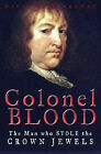 Colonel Blood: The Man Who Stole the Crown Jewels by David C. Hanrahan (Hardback, 2003)