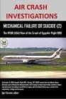 AIR CRASH INVESTIGATIONS, MECHANICAL FAILURE OR SUICIDE? (2), The NTSB (USA) View of the Crash of EgyptAir Flight 990 by Lulu.com (Paperback, 2012)
