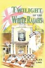 Twilight of the White Rajahs by Alex Ling (Paperback, 2013)