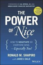 The Power of Nice : How to Negotiate So Everyone Wins - Especially You! by Ronald M. Shapiro (2015, Hardcover)