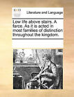 Low Life Above Stairs. a Farce. as It Is Acted in Most Families of Distinction Throughout the Kingdom. by Multiple Contributors (Paperback / softback, 2010)