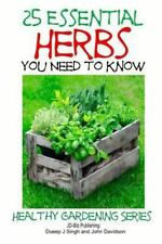 25 Essential Herbs You Need to Know by John Davidson and Dueep J. Singh...
