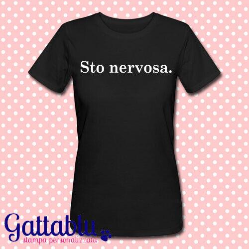 Nera! divertente idea regalo T-shirt donna Sto nervosa PERSONALIZZABILE
