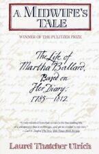 A Midwife's Tale : The Life of Martha Ballard, Based on Her Diary, 1785-1812 by Laurel Thatcher Ulrich (1991, Paperback)