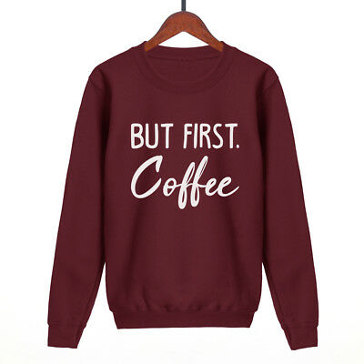 But First Coffee Sweatshirt Womens Mens Unisex Sweat Swag Hipster Fashion Slogan Lassen Sie Unsere Waren In Die Welt Gehen
