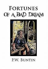 Fortunes of a Bad Dream by P. W. Buntin (2011, Paperback)