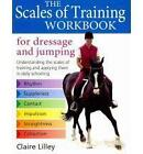 The Scales of Training Workbook: For Dressage and Jumping by Claire Lilley (Hardback, 2010)