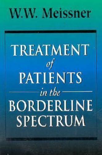 Treatment of Patients in the Borderline Spectrum by W. W. Meissner (1995,...