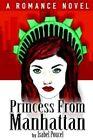 Princess From Manhattan a Romance Novel 9780595378500 by Isabel Poucel Book