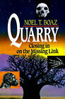 Quarry: Closing in on the Missing Link by Noel T. Boaz (Paperback, 1993)