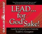 Lead... for God'Sake!: A Parable for Finding the Heart of Leadership by Todd G Gongwer (CD-Audio, 2011)