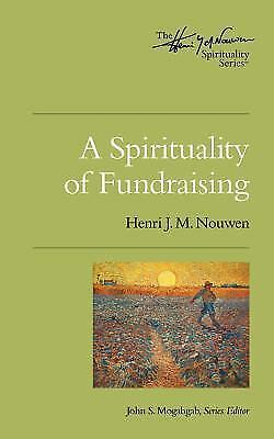 A Spirituality of Fundraising [Henri Nouwen Spirituality] 5