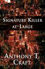 Signature Killer At-large by Anthony T Craft 9781448943586 Paperback 2010