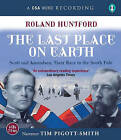The Last Place on Earth: Scott and Amundsen: Their Race to the South Pole by Roland Huntford (CD-Audio, 2009)