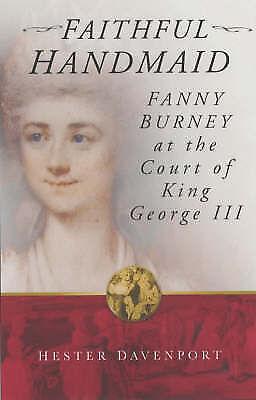 Faithful Handmaid: Fanny Burney at the Court of King George III, Hester Davenpor
