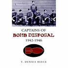 Captains of Bomb Disposal 1942-1946 9781413482461 by T Dennis Reece Hardback