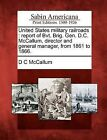 United States Military Railroads: Report of Bvt. Brig. Gen. D.C. McCallum, Director and General Manager, from 1861 to 1866. by D C McCallum (Paperback / softback, 2012)