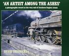 An Artist Among the Ashes: A Photographic Record at the Very End of Southern Steam by David Shepherd (Hardback, 2012)