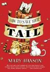 How to Save Your Tail: If You Are a Ratnabbed by Cats Who Really Like Stories about Magic Spoons: by Mary Hanson (Hardback, 2008)