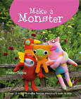Make a Monster: 15 Easy-to-Make Fleecie Toys You'll Love to Sew by Fiona Goble (Hardback, 2010)