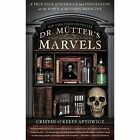 Dr. Mutter's Marvels: A True Tale of Intrigue and Innovation at the Dawn of Modern Medicine by Cristin O'Keefe Aptowicz (Paperback, 2015)