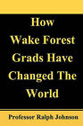 How Wake Forest Grads Have Changed the World by Professor Ralph Johnson (Paperback / softback, 2010)