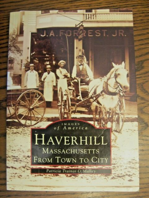 Images of America, Haverhill MA, From Town to City by Patricia T. O'Mallery, PB