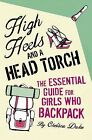 High Heels and a Head Torch: The Essential Guide For Girls Who Backpack by Chelsea Duke (Paperback, 2009)