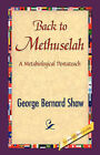 Back to Methuselah by George Bernard Shaw (Hardback, 2007)
