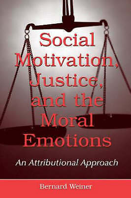 Social Motivation, Justice, and the Moral Emotions: An Attributional Approach...
