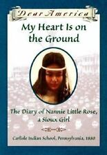 Dear America: My Heart Is on the Ground : The Diary of Nannie Little Rose, a Sioux Girl, Carlisle Indian School, Pennsylvania, 1880 by Ann Rinaldi (1999, Hardcover)