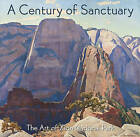 A Century of Sanctuary: The Art of Zion National Park by Zion Natural History Association (Paperback / softback, 2008)