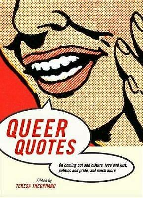 Queer Quotes : On Coming Out and Culture, Love and Lust, Politics and Pride, and