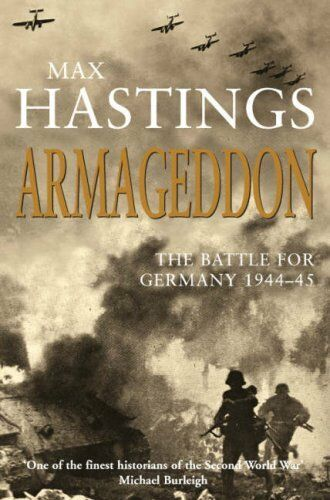 Armageddon: The Battle for Germany 1944-45 By Max Hastings Sir. 9780330490627