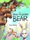 The Hide and Scare Bear by Ivan Bates (Hardback, 2015)