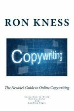 The Newbie's Guide to Online Copywriting : Learn How to Write Opt-In, Sales...