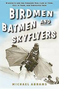 Birdmen-Batmen-and-Skyflyers-Wingsuits-and-the-Pioneers-Who-Flew-in-Them-Fel