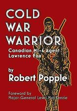 Cold War Warrior : Canadian MI-6 Agent Lawrence Fox by Robert Popple and -...