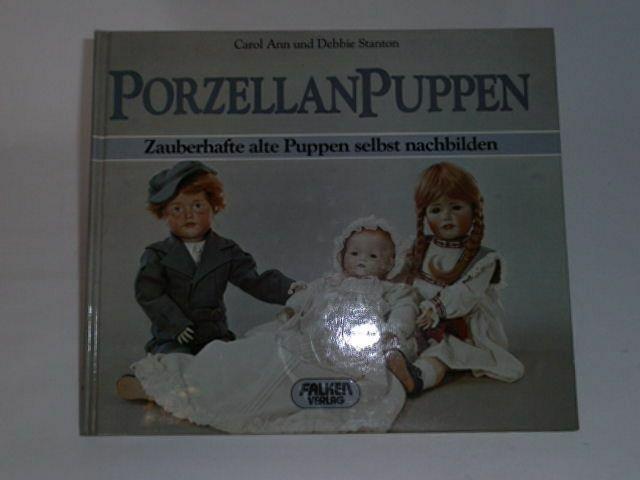 Carol Ann Stanton; Debbie Stanton Porzellanpuppen. Zauberhafte alte Puppen selbs