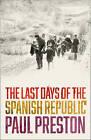 The Last Days of the Spanish Republic by Paul Preston (Hardback, 2016)