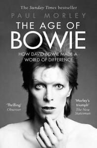 The-Age-of-Bowie-How-David-Bowie-Made-a-World-of-Difference-by-Morley-Paul-P