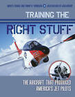 Training the Right Stuff: The Aircraft That Produced America's Jet Pilots by Mark A. Frankel, Tommy H. Thomason (Hardback, 2016)
