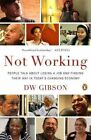 Not Working: People Talk about Losing a Job and Finding Their Way in Today's Changing Economy by Dw Gibson (Paperback / softback, 2012)