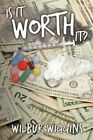 Is It Worth It? Wilbur Wiggins Authorhouse Paperback 9781434378750