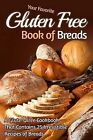 Your Favorite Gluten Free Book of Breads: A Gluten-Free Cookbook That Contains 25 Irresistible Recipes of Breads by Gordon Rock (Paperback / softback, 2014)