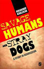 Savage Humans and Stray Dogs: A Study in Aggression by Hiranmay Karlekar (Paperback, 2008)