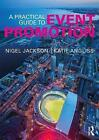 A Practical Guide to Event Promotion by Nigel Jackson, Kate Angliss (Paperback, 2017)